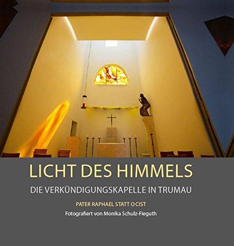 Licht des Himmels – Die Verkündigungskapelle in Trumau: Entworfen und gestaltet von Pater Raphael Statt OCist.