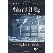 Machining of Light Alloys: Aluminum, Titanium, and Magnesium