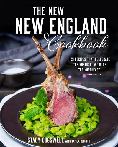 The New New England Cookbook: 125 Traditional Dishes by Stacy Cogswell