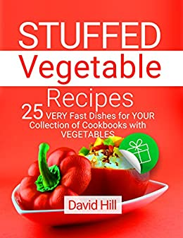 Stuffed vegetable recipes. 25 very fast dishes for your collection of cookbooks with vegetables. by [Hill, David]
