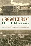 img - for A Forgotten Front: Florida during the Civil War Era book / textbook / text book