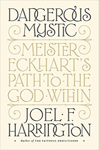 Dangerous Mystic Meister Eckharts Path To The God Within Joel F