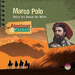 Marco Polo: Reise ins Reich der Mitte (Abenteuer & Wissen)