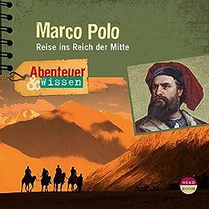 Marco Polo: Reise ins Reich der Mitte (Abenteuer & Wissen) Hörbuch
