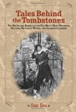 img - for Tales Behind the Tombstones: The Deaths And Burials Of The Old West s Most Nefarious Outlaws, Notorious Women, And Celebrated Lawmen book / textbook / text book