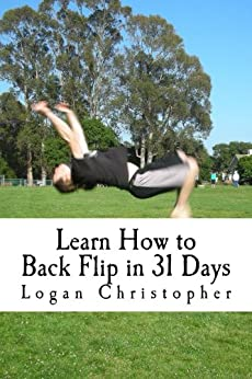 Learn How to Back Flip in 31 Days by [Christopher, Logan]