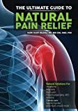 img - for The Ultimate Guide to Natural Pain Relief: Natural Solutions for Headache, Migraine, Back Pain, Fibromyalgia, Arthritis, Cancer Pain, Sports Injuries and Much, Much More... book / textbook / text book