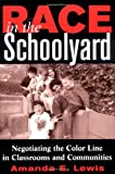 Race in the Schoolyard: Negotiating the Color Line in Classrooms and Communities (Rutgers Series in Childhood Studies)