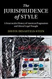 The Jurisprudence of Style: A Structuralist History of American Pragmatism and Liberal Legal Thought (Cambridge Historical Studies in American Law and Society)