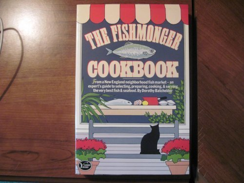 The Fishmonger Cookbook: From a New England Neighborhood Fish Market- An Expert's Guide to Selecting, Preparing, Cooking