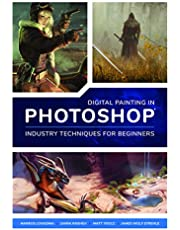 Digital Painting in Photoshop: Industry Techniques for Beginners: A comprehensive introduction to techniques and approaches