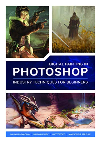 Digital Painting in Photoshop: Industry Techniques for Beginners: A comprehensive introduction to techniques and - Art Digital