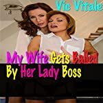 My Wife Gets Balled By Her Lady Boss | Vic Vitale