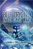 Blue Crystal in Six Days' War, Lorraine Elijah Brown, 1604419059