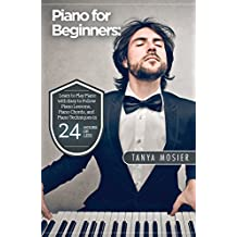 Piano for Beginners: Learn to Play Piano with Easy to Follow Piano Lessons, Piano Chords, and Piano Techniques That Will Boost Your Progress! (Piano - ... - How To Play Piano - Piano Sheet Music)