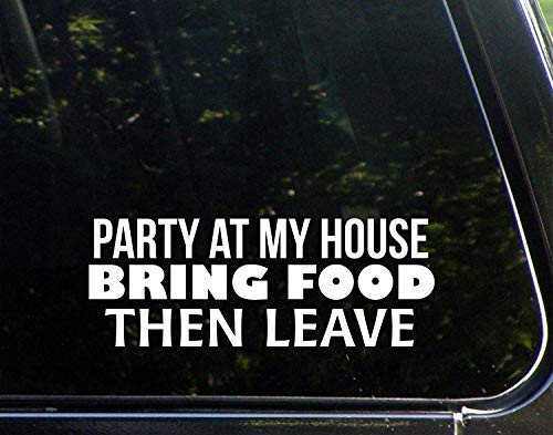 Funny Sticker for Men Party at My House Bring Food Then Leave Vinyl Decal Sticker for Windows Car Trucks Laptop 9 inch