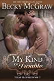 My Kind of Trouble (#1, Texas Trouble) (Texas Trouble Series)