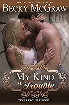 My Kind of Trouble: Texas Trouble Series Book 1 by [McGraw, Becky]