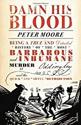 Damn His Blood: Being a True and Detailed History of the Most Barbarous and Inhumane Murder at Oddingley and the Quick and Awful Retribution by Moore, Peter (2013)