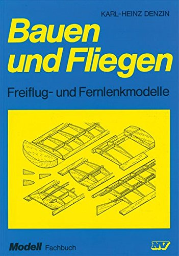 Bauen und Fliegen: Freiflug- und Fernlenkmodelle