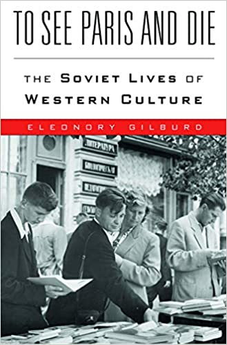 To See Paris And Die The Soviet Lives Of Western Culture Kindle