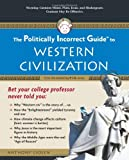 The Politically Incorrect Guide to Western Civilization (Politically Incorrect Guides (Paperback))