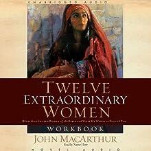 Twelve Extraordinary Women: How God Shaped Women of the Bible and What He Wants for You | Livre audio Auteur(s) : John MacArthur Narrateur(s) : Tamara Adams
