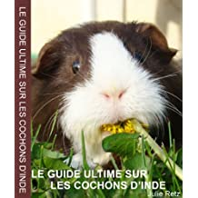 Le guide ultime sur les cochons d'Inde (French Edition)