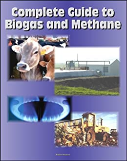 21st Century Complete Guide to Biogas and Methane: Agricultural Recovery, Manure Digesters, AgSTAR, Landfill Methane, Greenhouse Gas Emission Reduction and Global Methane Initiative by [Agency (EPA), Environmental Protection , Government, U.S. , Agriculture (USDA), Department of ]