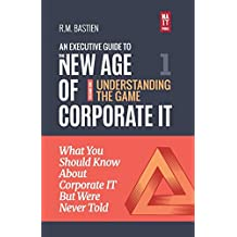 Understanding the Corporate IT Strategy Game: What You Should Know But Were Never Told to Drive Corporate Information Technology Paradigm Shift