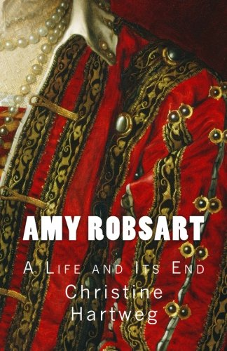 Amy Robsart: A Life and Its End (Its The End Of The World Greys)
