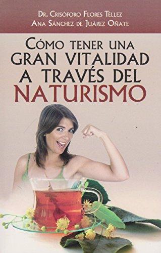 Cmo tener una gran vitalidad a travs del naturismo. (Spanish Edition)