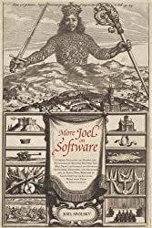 More Joel on Software: Further Thoughts on  Diverse and Occasionally Related Matters That Will Prove of Interest to Software Developers, Designers, ... or Ill Luck, Work with Them in Some Capacity