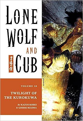 Lone Wolf and Cub Volume 18: Twilight of the Kurokuwa ...