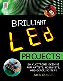 Brilliant LED Projects: 20 Electronic Designs for Artists, Hobbyists, and Experimenters by Dossis, Nick(April 2, 2012) Paperback