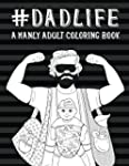Dad Life: A Manly Adult Coloring Book...