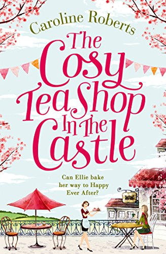 The Cosy Teashop in the Castle: The bestselling feel-good rom com of the year by [Roberts, Caroline]
