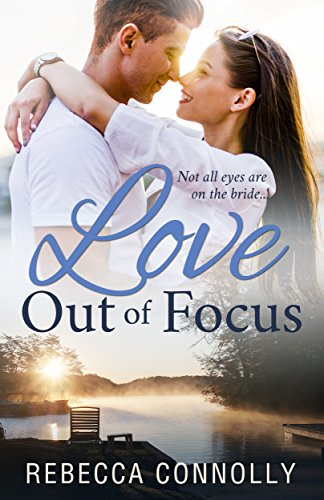 Love Out of Focus by [Connolly, Rebecca]