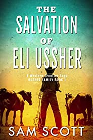 The Salvation of Eli Ussher: A Western Frontier Saga (Ussher Family Book 1)