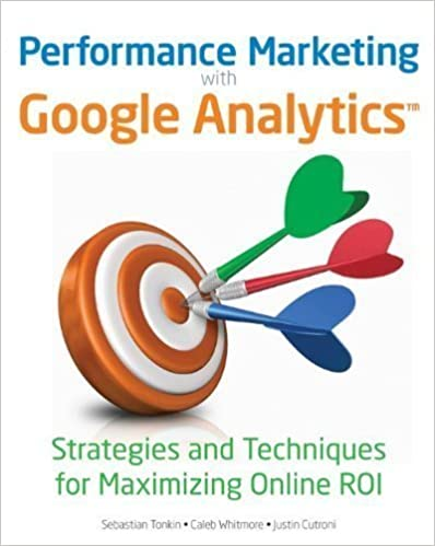 Book Performance Marketing with Google Analytics: Strategies and Techniques for Maximizing Online ROI by Sebastian Tonkin Published by Wiley 1st (first) edition (2010)