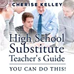 High School Substitute Teacher's Guide: You Can Do This! | Cherise Kelley