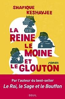 La reine, le moine et le glouton : la grande fissure des fondations : [roman], Keshavjee, Shafique
