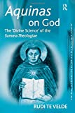 Aquinas on God: The 'Divine Science' of the Summa Theologiae (Ashgate Studies in the History of Philosophical Theology)