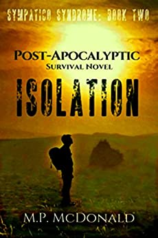 Isolation: A Post-Apocalyptic Survival Novel (Sympatico Syndrome Book 2) by [McDonald, M. P.]