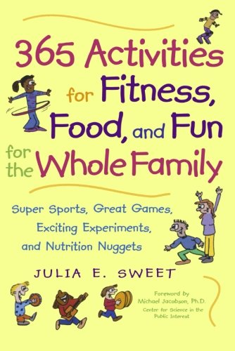 365 Activities for Fitness, Food, and Fun for the Whole Family by Julia Sweet