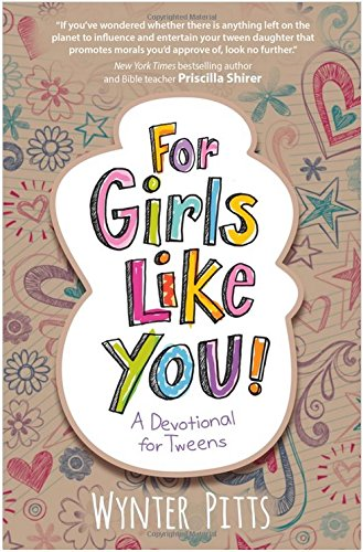 [For Girls Like You] (FOR GIRLS LIKE YOU: A Devotional for Tweens): By Wynter Pitts For Girls Like You