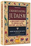 Understanding Judaism : A Basic Guide to Jewish Faith, History, and Practice, Katz, Mordechai, 1578195187