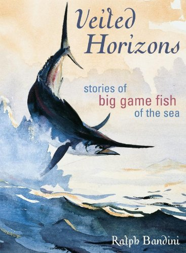 Veiled Horizons: Stories of Big Game Fish of the Sea (Blue Water ()