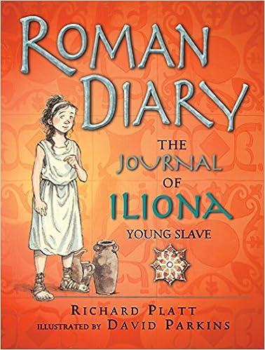 Roman Diary: The Journal of Iliona, Young Slave Historical Diaries:  Amazon.co.uk: Platt, Richard: Books