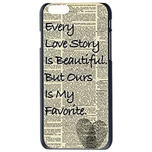 Fashion Every Love Story Is Beautiful Quote Love Plastic Hard Case Cover Back Skin Protector For Apple iPhone 6G by Alexism Size175 by mcsharks